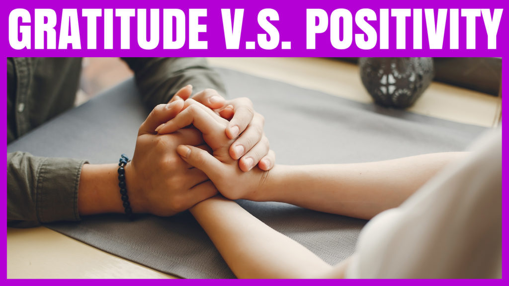 GRATITUDE V.S. POSITIVITY