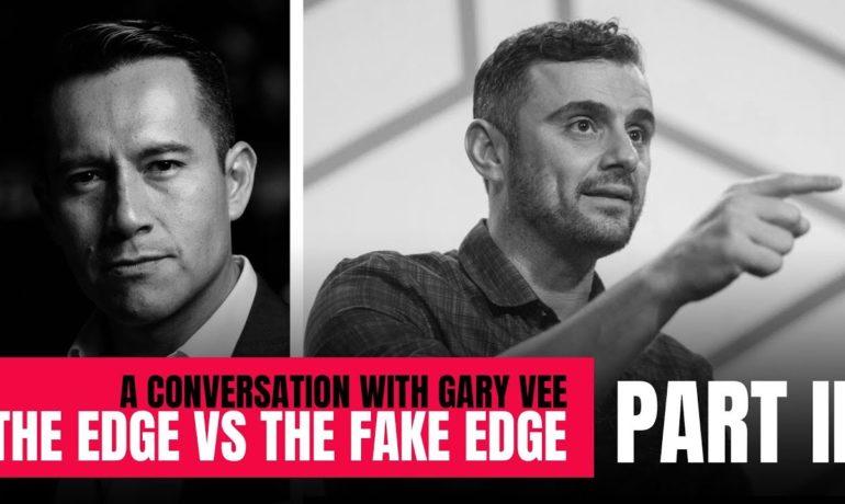 Gary Vaynerchuk: The EDGE vs The FAKE EDGE