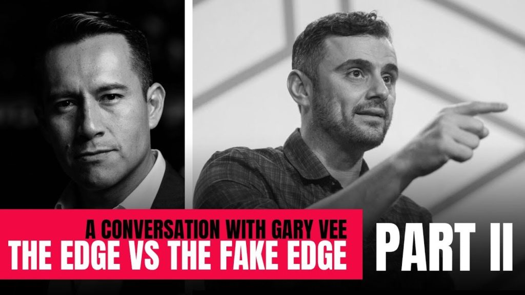 Gary Vaynerchuk: The EDGE vs The FAKE EDGE