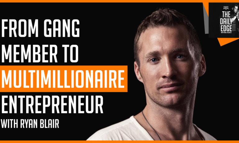Ryan Blair: From Gang Member to Multimillionaire
