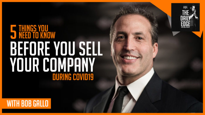 5 things you need to know before you sell your company during Covid19 with Bob Gallo