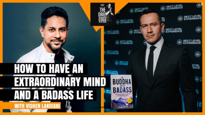 How to have an Extraordinary Mind and a Badass Life with Vishen Lakhiani