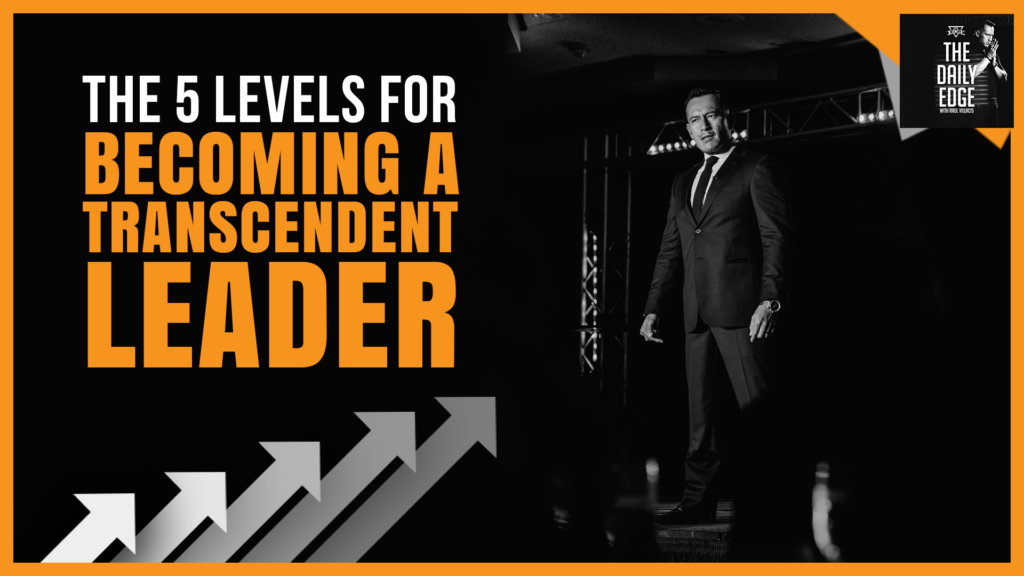 THE 5 LEVELS OF BECOMING A TRANSCENDENT LEADER