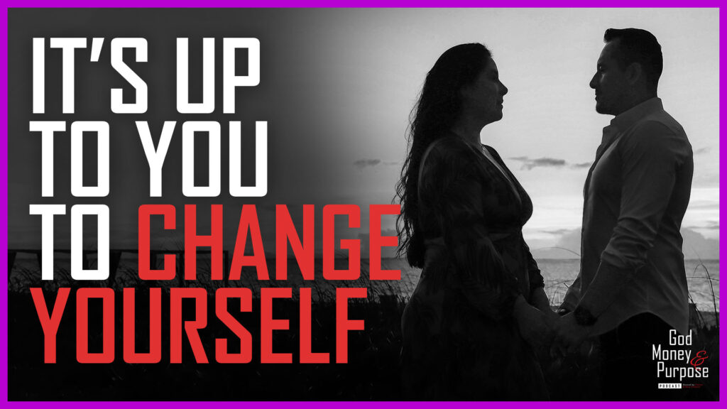It's up to you to change yourself